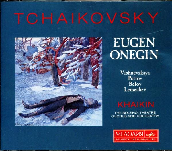 Tchaikovsky - Vishnevskaya, Petrov, Belov, Lemeshev, Khaikin, The Bolshoi Theatre Chorus And Orchestra Eugen Onegin