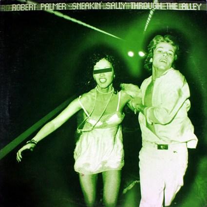 Robert Palmer Sneakin' Sally Throught The Alley