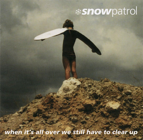 Snow Patrol When It's All Over We Still Have to Clear Up