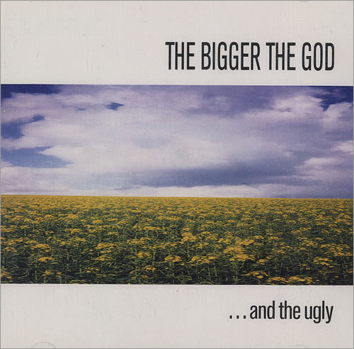 The Bigger The God ... and the ugly CD