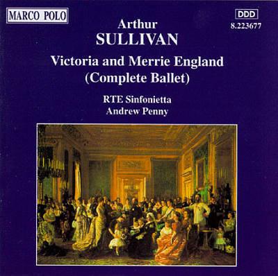 Sullivan - RTE Sinfonietta, Andrew Penny Victoria And Merrie England (Complete Ballet)