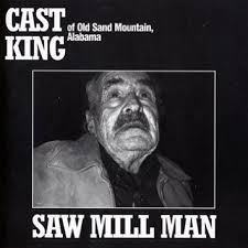 Cast King Of old Sand Mountain, Alabama // Saw Mill Man CD