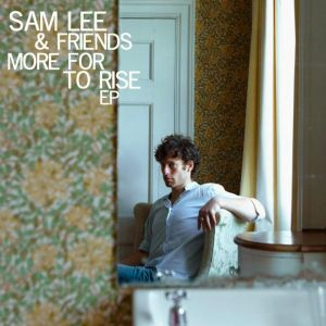 Sam Lee & Friends More For To Rise EP