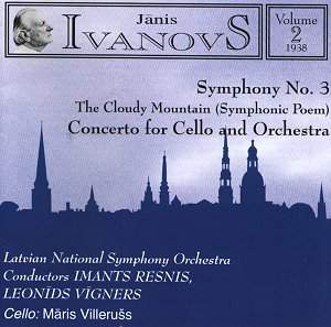 Ivanovs - Imants Resnis, Leonids Vigners, Maris Villeruss Orchestral Works (Vol 2) - Symphony No. 3 / The Cloudy Mountain (Symphonic Poem), Concerto for Cello and Orchestra