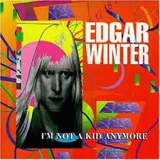 Edgar Winter I'm Not A Kid Anymore
