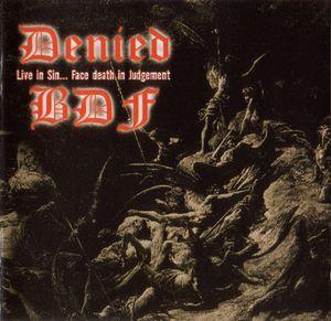 Denied / BDF Live In Sin... Face Death In Judgement CD