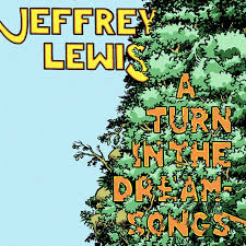 Jeffrey Lewis A Turn In the Dream Songs
