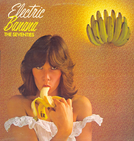 Electric Banana The Seventies