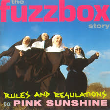 We've Got A Fuzzbox And We're Gonna Use It Rules And Regulations To Pink sunshine -  The Fuzzbox Story